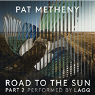 Pat Metheny: Road to the Sun, Pt. 2