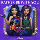 Rather Be With You (From Descendants: Wicked World)