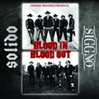 Blood In Blood Out - SOLIDO / SIGGNO